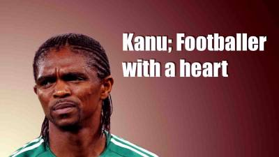 Kanu, Footballer With A Heart