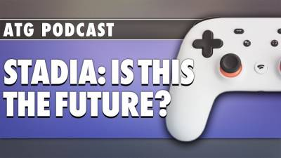 Is Google Stadia The Future Of Gaming? | ATG Super Show Podcast