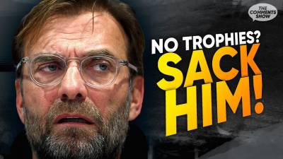 'If Jurgen Klopp Doesn't Win A Trophy He's A Failure' | The Comments Show