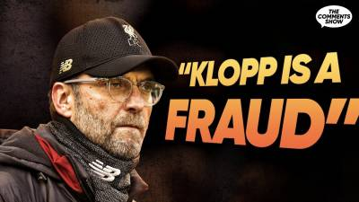 'Jurgen Klopp Is A FRAUD!' | The Comments Show